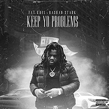 Keep Yo Problems (feat. Rashad Stark)