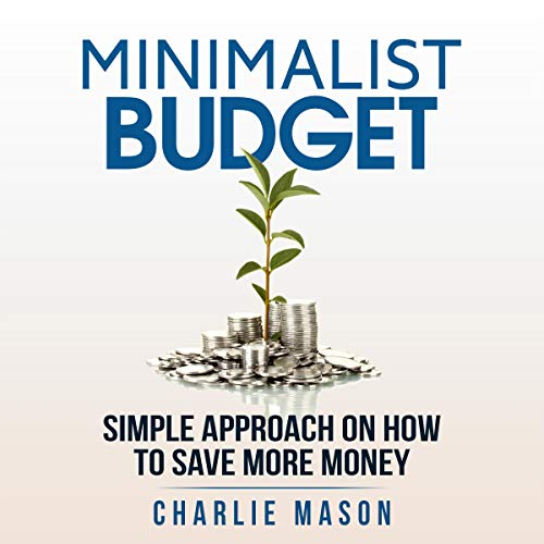 Minimalist Budget      Simple Strategies on How to Save More and Become Financially Secure              By:                                                                                                                                 Charlie Mason                               Narrated by:                                                                                                                                 David W Miller                      Length: 35 mins     Not rated yet     Overall 0.0