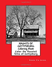 Haunts of Gettysburg Coloring Book: Coloring Book Featuring 50 images of Historic Gettysburg's Haunted Sites: Farms, Inns, Houses, Monuments, Battlefields and Cemetery