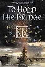 To Hold the Bridge (An Old Kingdom Novella)