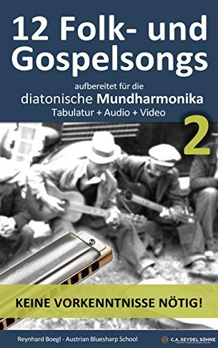 12 Folk- und Gospelsongs 2, aufbereitet für die diatonische Mundharmonika: Tabulatur...