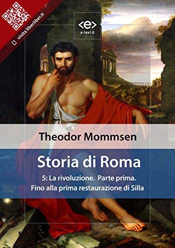 Storia di Roma. Vol. 5: La rivoluzione (Parte prima) Fino alla prima restaurazione di Silla (Liber L