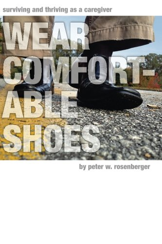 Wear Comfortable Shoes: Surviving and Thriving As A Caregiver