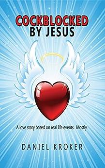 [Daniel Kroker]のCockblocked by Jesus (English Edition)