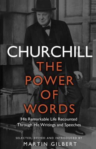 Churchill: The Power of Words: His remarkable life recounted through his writings and speeches