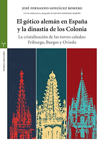 El gótico alemán en España y la dinastía de los Colonia: