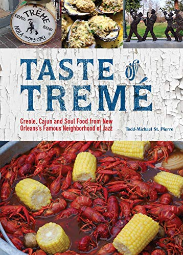 Taste of Treme: Creole, Cajun and Soul Food from New Orleans's Famous Neighborhood of Jazz: Creole, Cajun, and Soul Food from New Orleans' Famous Neighborhood of Jazz