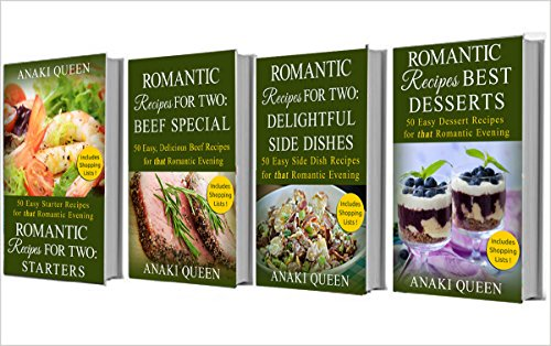 Romantic Recipes for Two - Box Set 1: Romantic Recipes including Starters, Beef Special, Delightful Side Dishes and Best Desserts for Two.
