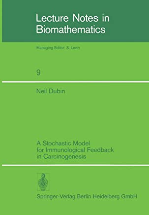 A Stochastic Model for Immunological Feedback in Carcinogenesis: Analysis And Approximations (Lecture Notes In Biomathematics)