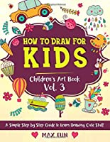 How to Draw for Kids: A Simple Step by Step Guide to Learn Drawing Cute Stuff (Children's Art Book)