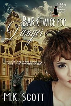 Bark Twice for Danger (The Talking Dog Detective Agency Book 3) by [M K Scott]