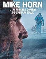 Mike Horn, l'incroyable combat de l'Antarctique de Mike Horn