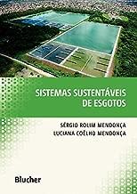 Sistemas Sustentáveis de Esgotos: Orientações Técnicas Para Projeto e Dimensionamento de Redes Coletoras, Emissários, Canais, Estações Elevatórias, Tratamento e Reuso na Agricultura
