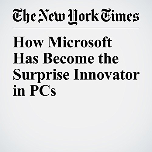 How Microsoft Has Become the Surprise Innovator in PCs copertina