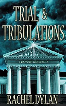 Trial & Tribulations (A Windy Ridge Legal Thriller Book 1) by [Rachel Dylan]