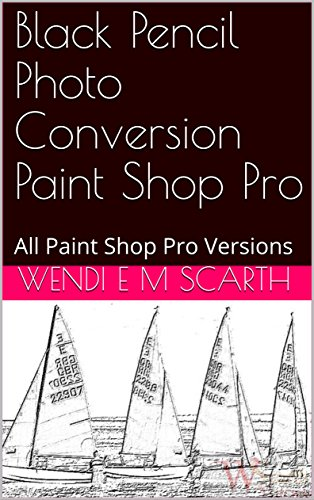 Black Pencil Photo Conversion Paint Shop Pro: All Paint Shop Pro Versions (Paint Shop Pro Made Easy Book 353) (English Edition)