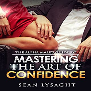 The Alpha Male's Guide to Mastering the Art of Confidence                   Autor:                                                                                                                                 Sean Lysaght                               Sprecher:                                                                                                                                 J. Alexander                      Spieldauer: 38 Min.     2 Bewertungen     Gesamt 5,0