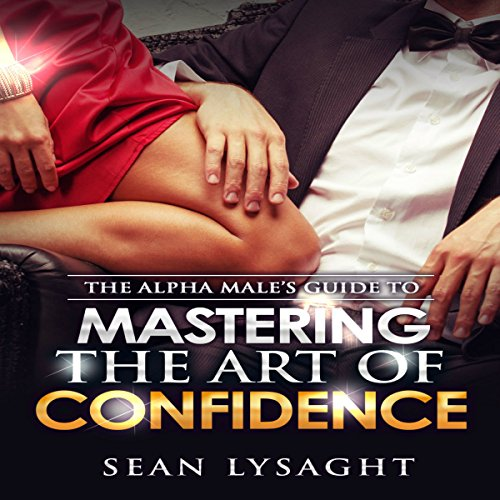 The Alpha Male's Guide to Mastering the Art of Confidence Titelbild