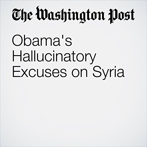 Obama's Hallucinatory Excuses on Syria audiobook cover art