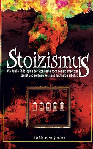 Stoizismus: Wie Du die Philosophie der Stoa heute noch gezielt umsetzten kannst und so deine Resilienz nachhaltig erhöhst!
