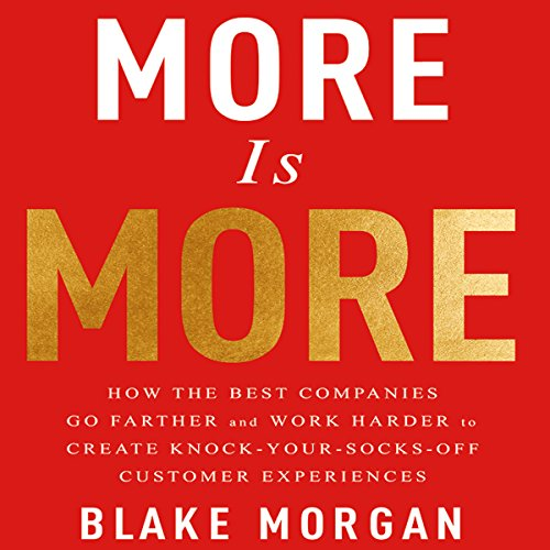 More Is More     How the Best Companies Go Farther and Work Harder to Create Knock-Your-Socks-Off Customer Experiences              By:                                                                                                                                 Blake Morgan                               Narrated by:                                                                                                                                 Caroline McLaughlin                      Length: 5 hrs and 13 mins     1 rating     Overall 5.0