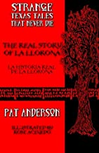 The Real Story of La Llorona: Volume 5 (Strange Texas Tales That Never Die)