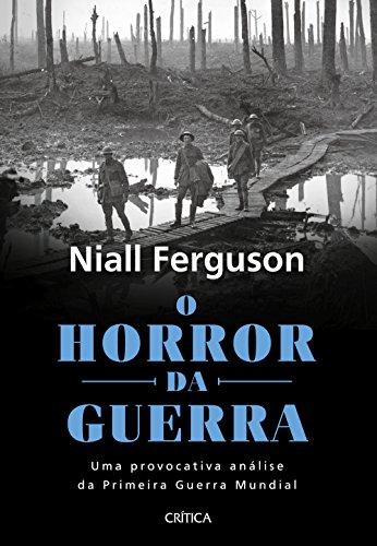 O horror da guerra: Uma provocativa análise da primeira guerra mundial - 2ª Edição