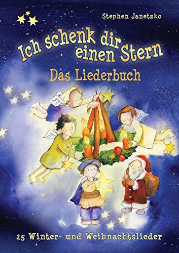 Ich schenk dir einen Stern - 25 Winter- und Weihnachtslieder: Das Liederbuch mit allen Texten, Noten und Gitarrengriffen zum Mitsingen und Mitspielen