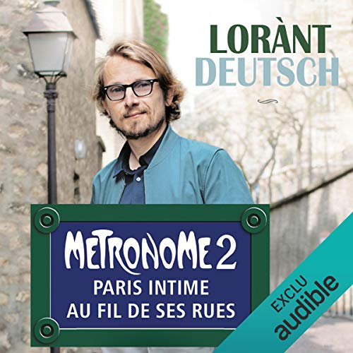 Métronome. Paris intime au fil de ses rues     Métronome 2              By:                                                                                                                                 Lorànt Deutsch                               Narrated by:                                                                                                                                 Lorànt Deutsch                      Length: 9 hrs and 45 mins     Not rated yet     Overall 0.0