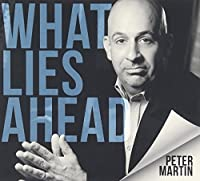 What Lies Ahead by Peter Martin (2015-05-03)