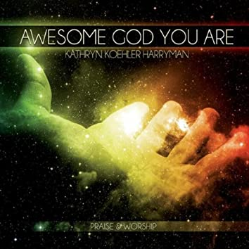 Awesome God You Are