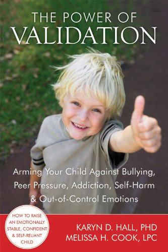 Compare Textbook Prices for The Power of Validation: Arming Your Child Against Bullying, Peer Pressure, Addiction, Self-Harm, and Out-of-Control Emotions Original Edition ISBN 9781608820337 by Karyn D. Hall,Melissa Cook