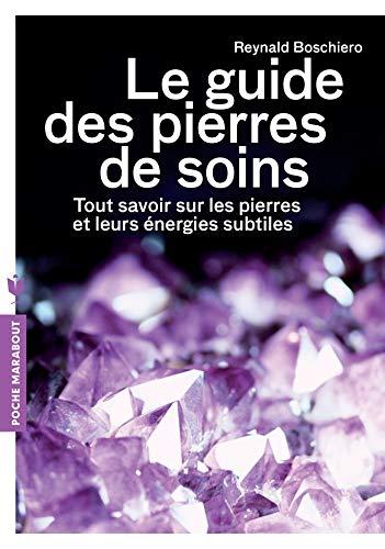 Le Guide Des Pierres De Soins Tout Savoir Sur Les Pierres Et Leurs Energies Subtiles
