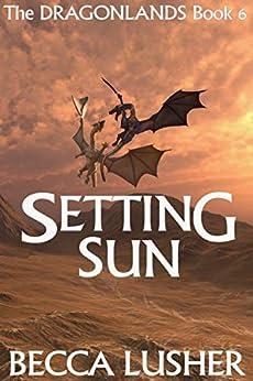 Setting Sun (Dragonlands Book 6) by [Becca Lusher]