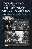 La guerre d'Algérie vue par les Algériens (Tome 1-Le temps des armes (Des origines...