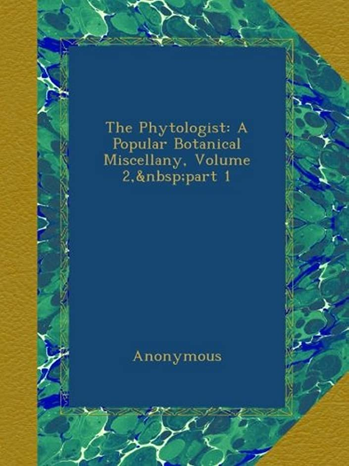 ペイン継続中ゲージThe Phytologist: A Popular Botanical Miscellany, Volume 2,?part 1