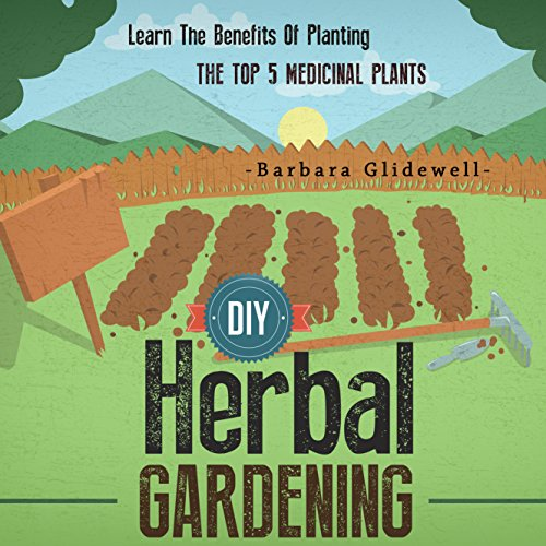 DIY Herbal Gardening: Learn the Benefits of Planting the Top 5 Medicinal Plants audiobook cover art