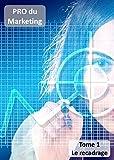 Pro du Marketing - Tome 1 : Le recadrage: Stratégie de la Communication | Création de contenu | Web-Marketing