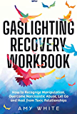 Gaslighting Recovery Workbook: How to Recognize Manipulation, Overcome Narcissistic Abuse, Let Go, and Heal from Toxic Relationships (Mindful Relationships)