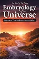 The Road to the Truth Embryology of the Universe: Signposts of Creation From Atoms to Galaxy