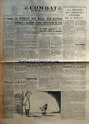 COMBAT [No 5614] du 14/07/1962 - LES BASTILLE PAR PHILIPPE TESSON - LA RIVALITE BEN BELLA - BEN KHEDDA MENACE L\'ALGERIE D\'UNE PARTITION DE FAIT - PRESTIGE ET R T F - MAGASIN DE PARIS - LOGIQUE A LA RUSSE PAR HENRY CHAPIER - UN SOMMET EUROPEEN A SIX AURAIT LIEU A ROME EN SEPTEMBRE - MACMILLAN CONSTITUE UN MINISTERE EUROPEEN - REVANT AUX LENDEMAINS SUR LES PLAGES - LA FRANCE EN SOMMEIL CELEBRE LE 14 JUILLET PAR JEAN-PAUL DUMOND - JACQUES ANQUETIL MAILLOT JAUNE DU TOUR DE FRANCE - QUATORZE JUILLET
