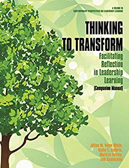 Thinking to Transform Companion Manual (Contemporary Perspectives on Leadership Learning) by [Jillian M. Volpe White, Kathy L. Guthrie, Maritza Torres]