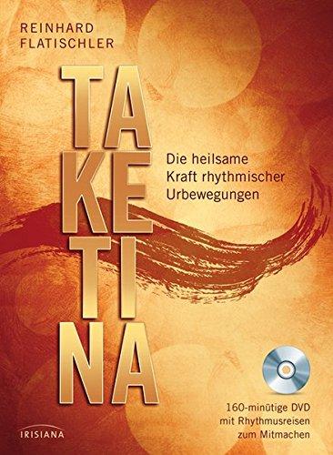 Taketina + DVD: Die heilsame Kraft rhythmischer Urbewegungen. 160-minütige DVD mit Rhythmusreisen zum Mitmachen