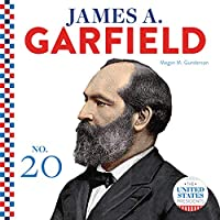 James A. Garfield (The United States Presidents)
