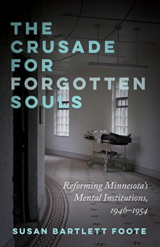 Image OfThe Crusade For Forgotten Souls: Reforming Minnesota's Mental Institutions, 1946–1954