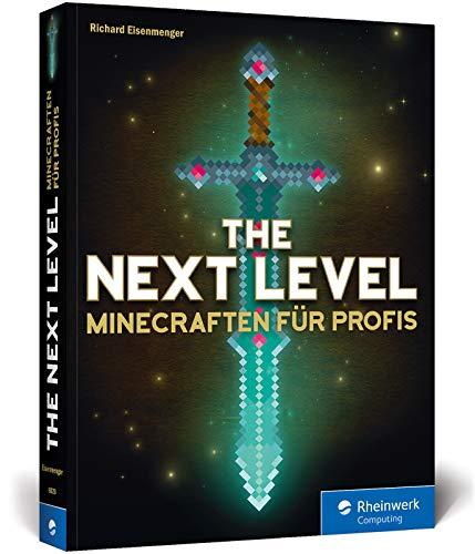 The Next Level: Minecraften für Profis, von Abenteuer-Map bis Zombie-Grinder. Mit Bauplänen zu allen Gebäuden und Redstone-Maschinen. In Farbe!