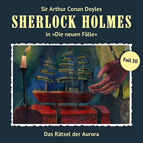 Das Rätsel der Aurora (Sherlock Holmes - Die neuen Fälle 30) Titelbild
