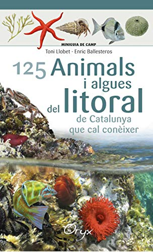 125 Animals I Algues Del Litoral De Catalunya: que cal conèixer (Miniguia de camp)