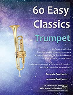 60 Easy Classics for Trumpet: wonderful melodies by the world's greatest composers arranged for beginner to intermediate t...