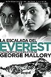 la escalada Del Everest. Los Escritos completos de George Mallory
